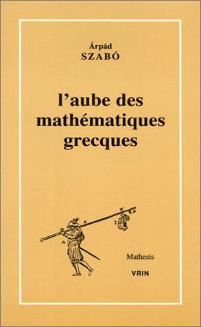 L'aube des mathématiques grecques (Mathesis) par Arpad Szabo