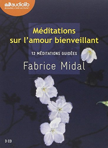 Méditations sur l'amour bienveillant: Livre audio 3 CD AUDIO : 2CD de 12 méditations et 1 CD d'enseignements