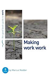 Making Work Work (Good Book Guides)
