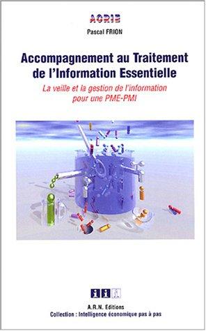Accompagnement au Traitement de l'Information Essentielle : La veille et la gestion de l'information pour les PME - PMI par Pascal Frion