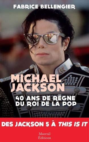 Michael Jackson 40 Ans de Règne du Roi de la Pop - des Jackson 5 a This Is It par Bellengier Fabrice