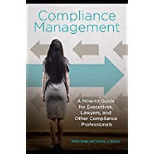 Compliance Management: A How-to Guide for Executives, Lawyers, and Other Compliance Professionals: A How-to Guide for Executives, Lawyers, and Other Compliance Professionals