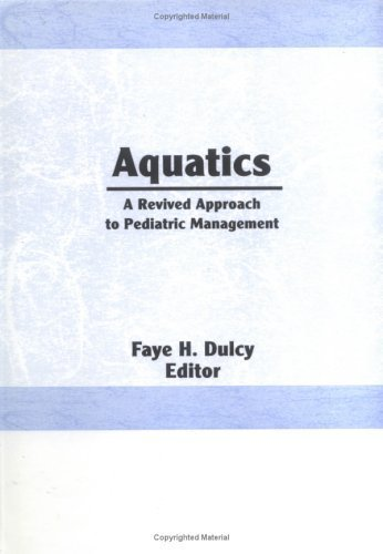 Aquatics: A Revived Approach to Pediatric Management (Physical & Occupational Therapy in Pediatrics) by Faye Dulcy Weinstein (1983-01-01)