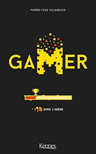 Gamer T02: Dans l'arène par Pierre-Yves Villeneuve