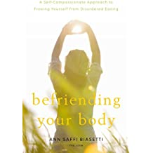 Befriending Your Body: A Self-Compassionate Approach to Freeing Yourself from Disordered Eating