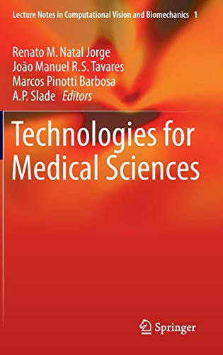 Technologies for Medical Sciences (Lecture Notes in Computational Vision and Biomechanics, Band 1) - Computer B Ap Science