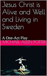 Jesus Christ is Alive and Well and Living in Sweden: A One-Act Play (English Edition)