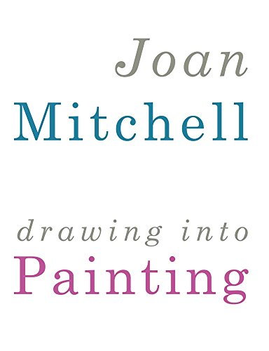 Joan Mitchell: Drawing Into Painting Mark Rosenthal