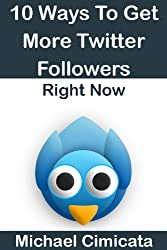 10 Ways to Get More Twitter Followers RIGHT NOW (English Edition)