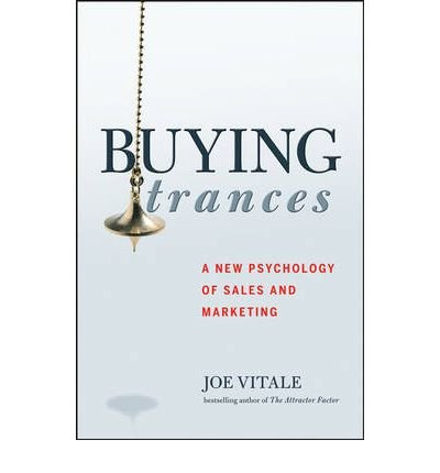 [(Buying Trances: A New Psychology of Sales and Marketing)] [ By (author) Joe Vitale ] [April, 2007]