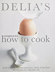 Delia's Complete How To Cook: Both a guide for beginners and a tried & tested recipe collection