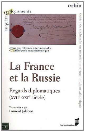 La France et la Russie : regards diplomatiques (XVIIe-XXIe siècle) par Laurent Jalabert
