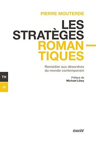 Les stratèges romantiques : Remédier aux désordres du monde contemporain