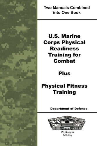 U.S. Marine Corps Physical Readiness Training for Combat Plus Physical Fitness Training (Training Physical Marines)