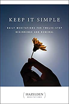 Keep It Simple: Daily Meditations for Twelve Step Beginnings and Renewal (Hazelden Meditations) (English Edition) von [Hazelden Meditations]