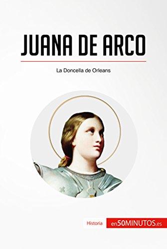 Juana de Arco: La Doncella de Orleans (Historia) por 50Minutos.es