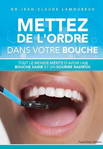 Couverture du livre Mettez de l'ordre dans votre bouche: Tout le monde mérite d'avoir une bouche saine et un sourire radieux