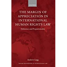 The Margin of Appreciation in International Human Rights Law: Deference and Proportionality (Oxford Monographs in International Law) (English Edition)