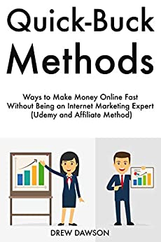 Quick-Buck Methods: Ways to Make Money Online Fast Without Being an Internet Marketing Expert (Udemy and Affiliate Method) (English Edition) di [Dawson, Drew]