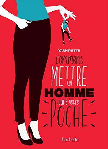 Comment mettre un homme dans votre poche par Yann Piette
