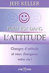 Tout est dans l'attitude - changez d'attitude et vous changerez votre vie