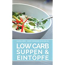 Die besten Low Carb Suppen & Eintöpfe: Das Low Carb Kochbuch - Über 50 Rezepte für Einsteiger und Fortgeschrittene: Abnehmen schnell und effektiv ohne ... (Genussvoll abnehmen mit Low Carb 19)