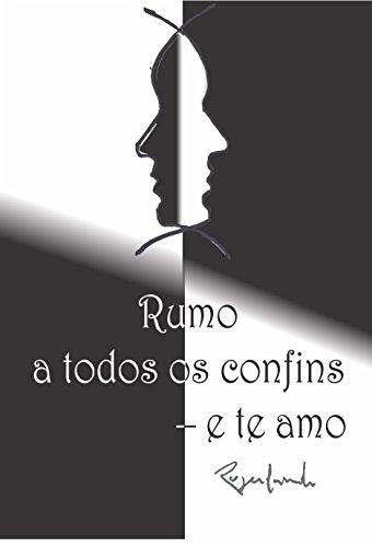 Rumo a todos os confins – e te amo (Portuguese Edition) por Rogerlando Cavalcante