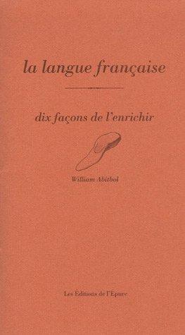 La langue française : Dix façons de l'enrichir par William Abitbol