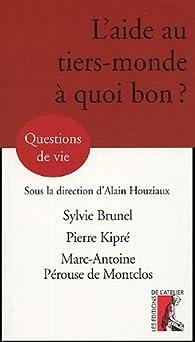 L'aide au tiers-monde, à quoi bon ? par Sylvie Brunel