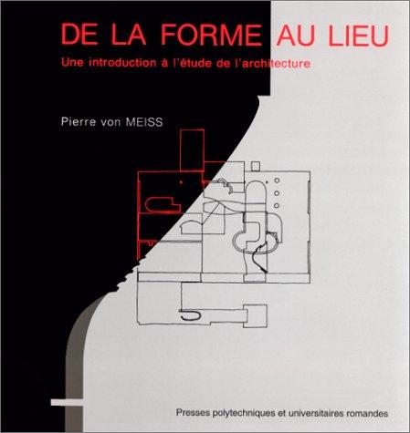 De la forme au lieu. Une introduction à l'étude de l'architecture par Pierre Von Meiss