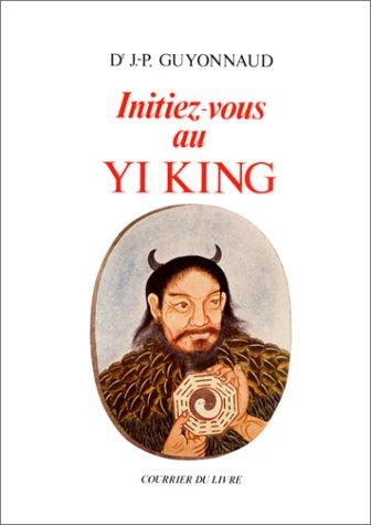 Initiez-vous au Yi king par Jean-Paul Guyonnaud