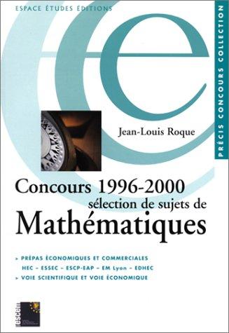 Concours 1996-2000 : Sélection de sujets de mathématiques par Jean-Louis Roque