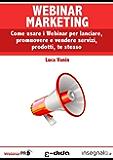 Webinar Marketing: come usare i Webinar per lanciare, promuovere e vendere servizi, prodotti, te stesso (Webinar Academy Vol. 2)