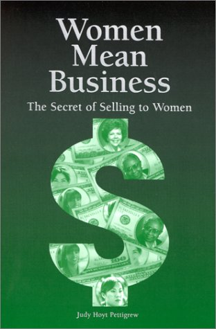 Women Mean Business : The Secret of Selling to Women