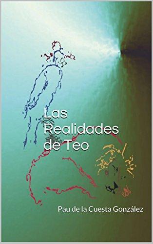 Las Realidades de Teo (La ficción novelada será la realidad encontrada nº 1)