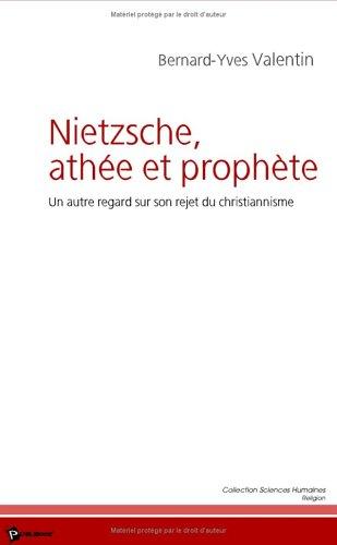 Nietzsche, athée et prophète : Un autr...