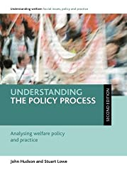 Understanding the Policy Process: Analysing Welfare Policy and Practice (Understanding Welfare Series: Social Issues, Policy & Practice) ... Social Issues, Policy and Practice Series)