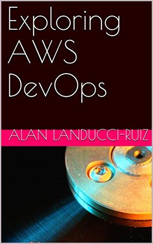 Exploring AWS DevOps by [Landucci-Ruiz, Alan]