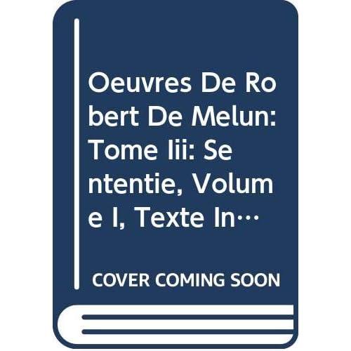 Oeuvres De Robert De Melun: Tome Iii: Sententie, Volume I, Texte Inédit