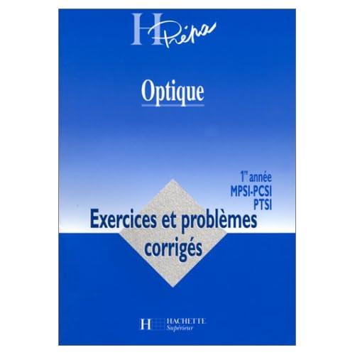 OPTIQUE 1ERE ANNE MPSI-PCSI PTSI. Exercies et problèmes corrigés