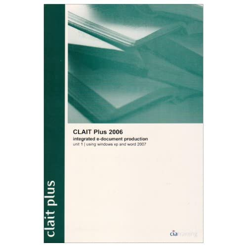 CLAIT Plus 2006 Unit 1 Integrated E-Document Production Using Windows XP and Word 2007 by CiA Training Ltd. (2008-08-05)