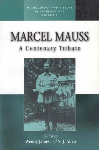 Marcel Mauss: A Centenary Tribute (Methodology & History in Anthropology)