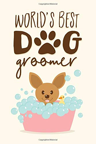 World's Best Dog Groomer: Cute Dog Grooming Appreciation Notebook -