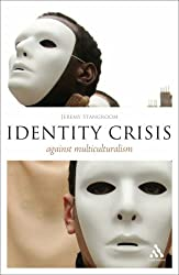 Identity Crisis: Against Multiculturalism (Think Now)