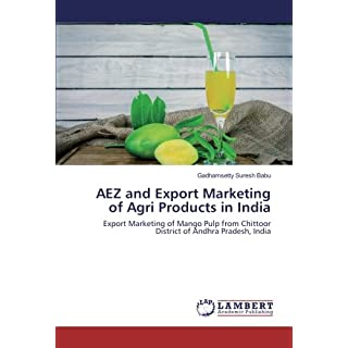 AEZ and Export Marketing of Agri Products in India: Export Marketing of Mango Pulp from Chittoor District of Andhra Pradesh, India