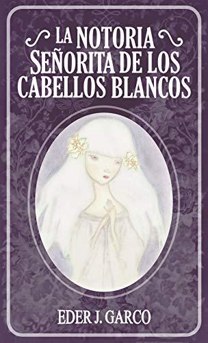 La Notoria Señorita de los Cabellos Blancos por Eder J. Garco