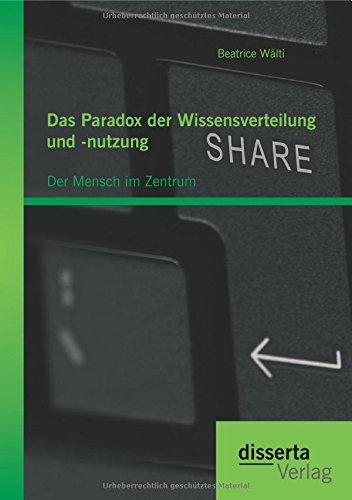 Das Paradox der Wissensverteilung und -nutzung: Der Mensch im Zentrum Mensch-computer