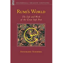 Rumi's World: The Life and Works of the Greatest Sufi Poet