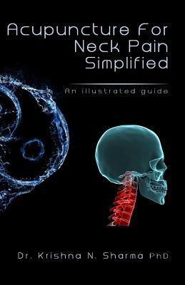 [(Acupuncture for Neck Pain Simplified: An Illustrated Guide)] [Author: Krishna N Sharma] published on (September, 2013)