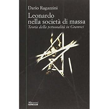 Leonardo Nella Società Di Massa. Teoria Della Personalità In Gramsci